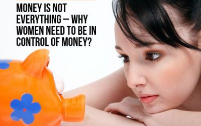Money Is Not Everything – WHY Women Need To Be in Control of Their Money!